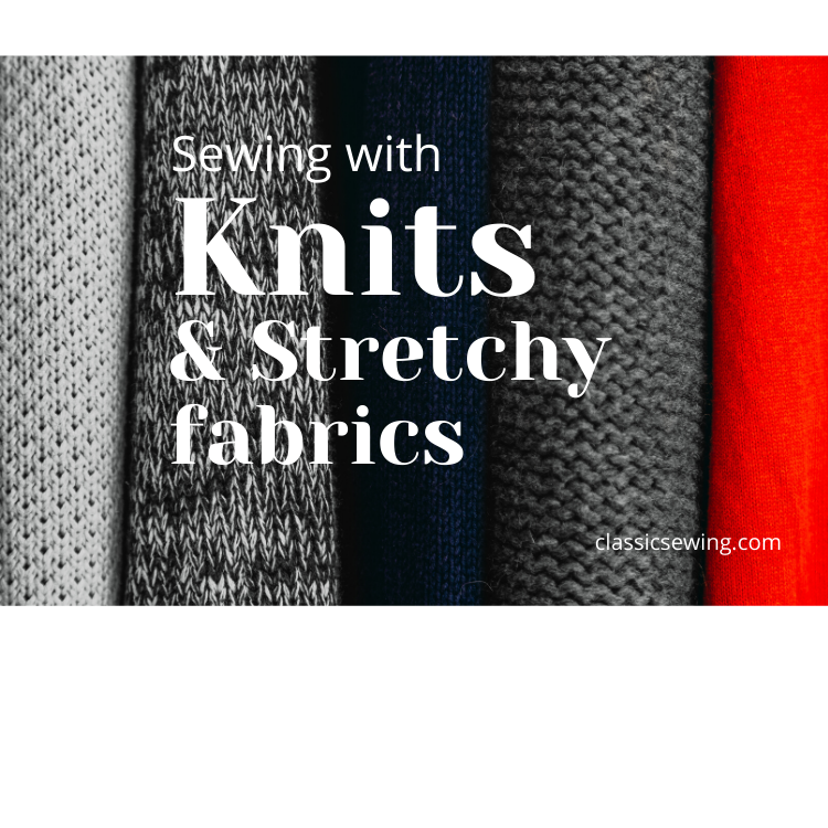 Sewing with Knits and stretchy fabrics